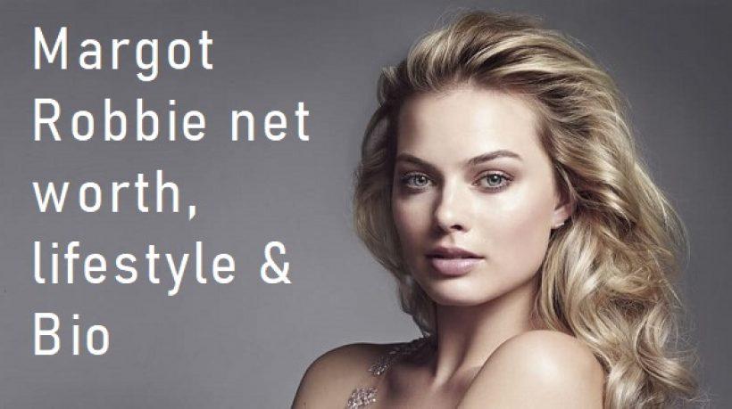 Margot Robbie net worth, acting style, lifestyle and bio
